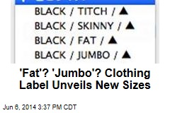 'Fat'? 'Jumbo'? Clothing Label Unveils New Sizes