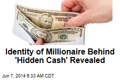 Identity of Millionaire Behind 'Hidden Cash' Revealed