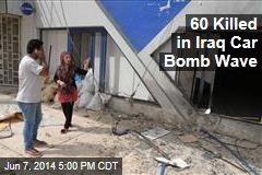 60 Killed in Iraq Car Bomb Wave