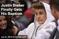 Justin Bieber Finally Gets His Baptism