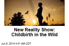 New Reality Show: Childbirth in the Wild