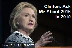 Clinton: Ask Me Next Year About 2016