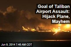 Goal of Taliban Airport Assault: Hijack Plane, Mayhem