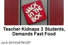 Teacher Kidnaps 3 Students, Demands Fast Food