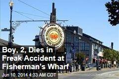 Boy, 2, Dies in Freak Accident at Fisherman's Wharf