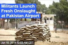 Fresh Battle Erupts at Pakistan Airport