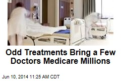 Odd Treatments Bring a Few Doctors Medicare Millions
