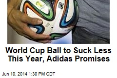 World Cup Ball to Suck Less This Year, Adidas Promises