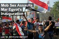 Mob Sex Assaults Mar Egypt's Inauguration