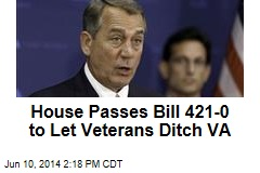 House Passes Bill 421-0 to Let Veterans Ditch VA
