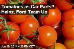 Tomatoes as Car Parts? Heinz, Ford Team Up
