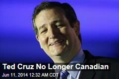 Ted Cruz No Longer Canadian