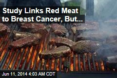 Study Links Red Meat to Breast Cancer, Experts Skeptical