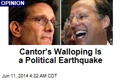 Cantor Walloping Is a Political Earthquake