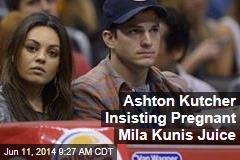 Ashton Kutcher Insisting Pregnant Mila Kunis Juice