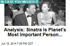 Analysis: Sinatra Is Planet's Most Important Person...