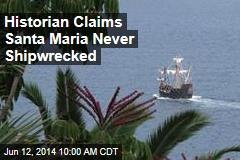 Historian Claims Santa Maria Never Shipwrecked