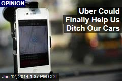 Uber Could Finally Help Us Ditch Our Cars