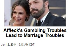 Affleck's Gambling Troubles Lead to Marriage Troubles