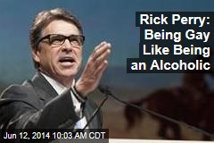Rick Perry: Being Gay Like Being an Alcoholic