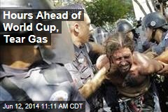 Hours Ahead of World Cup, Tear Gas