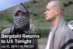 Bergdahl Returns to US Tonight