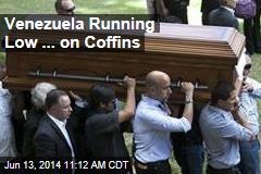 Venezuela Running Low ... on Coffins