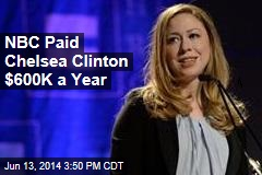 NBC Paid Chelsea Clinton $600K a Year