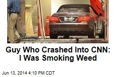 Guy Who Crashed Into CNN: I Was Smoking Weed