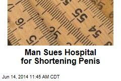 Man Sues Hospital for Shortening Penis