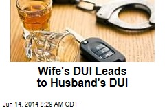 Wife's DUI Leads to Husband's DUI
