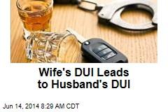 Wife's DUI Leads to Husband's DUI