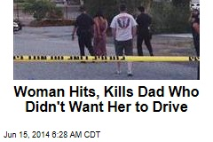 Woman Hits, Kills Dad Who Didn't Want Her to Drive