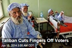 Taliban Cuts Fingers Off Voters