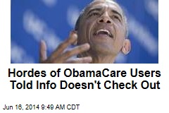 Hordes of ObamaCare Users Told Info Doesn't Check Out