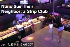 Nuns Sue Their Neighbor: a Strip Club