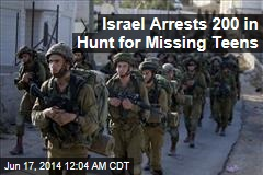 Israel Arrests 200 in Hunt for Missing Teens