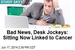 Bad News, Desk Jockeys: Sitting Now Linked to Cancer