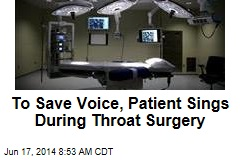 To Save Voice, Patient Sings During Throat Surgery