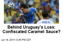 Behind Uruguay's Loss: Confiscated Caramel Sauce?