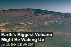 Earth's Biggest Volcano Might Be Waking Up