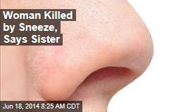 Woman Killed by Sneeze, Says Sister