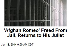 'Afghan Romeo' Freed From Jail, Returns to His Juliet