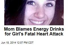 Mom Blames Energy Drinks for Girl's Fatal Heart Attack