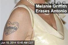 Melanie Griffith Erases Antonio