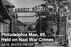 Philadelphia Man, 89, Held on Nazi War Crimes