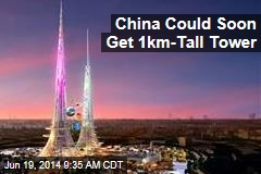 China Could Soon Get 1km-Tall Tower