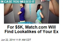 For $5K, Match.com Will Find Lookalikes of Your Ex