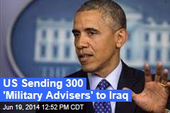US Sending 300 'Military Advisers' to Iraq