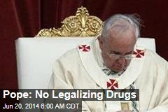 Pope: No Legalizing Drugs